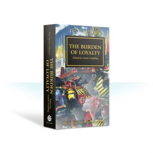 Games Workshop   The Horus Heresy Books The Burden of Loyalty: Book 48 (Paperback) - 60100181712 - 9781784969950