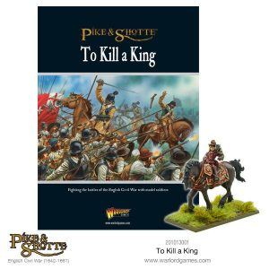 Warlord Games Pike & Shotte  The English Civil Wars 1642-1652 Pike & Shotte: To Kill A King - 209910007 -